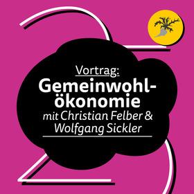 Bild: Vortrag Gemeinwohlökonomie - mit Christian Felber & Wolfgang Sickler