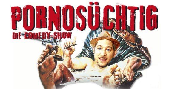 Pornosüchtig – Die Comedy-Show - Mit Boris Rosenberger