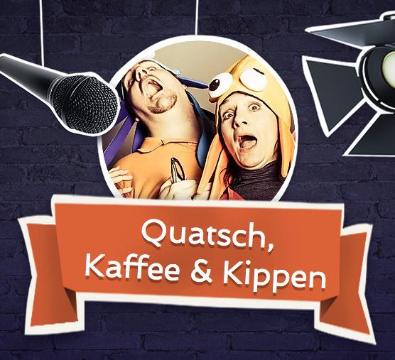 Quatsch, Kaffee & Kippen - Endlich eine Liveaufzeichnung des neuen Podcastformats!