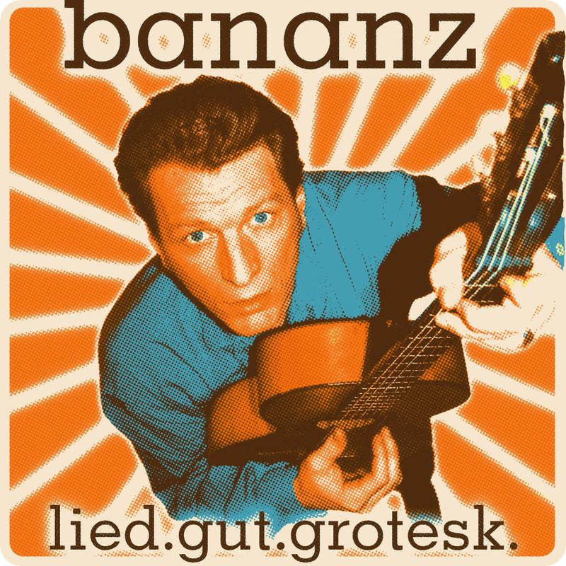 Bananz - Groteskes Liedgut mit den schönsten Melodien