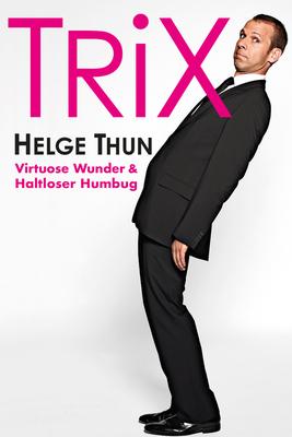 Helge Thun - TRIX - Virtuose Wunder & Haltloser Humbug