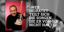 Bild: Bernd Stelter - Wer heiratet teilt sich Sorgen, die er vorher nicht hatte