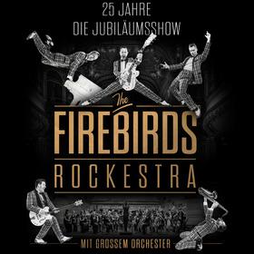 25 Jahre Firebirds - Die Jubiläumsshow - The Firebirds Rockestra - mit großem Orchester