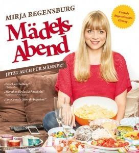"""Bild: Mirja Regensburg """"Mädelsabend - Jetzt auch für Männer"""" - Geschichten, Gags, Gesang und gute Laune mit warmem Buffet"""