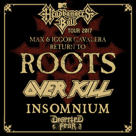 MTV Headbangers Ball Tour 2017 - MAX & IGGOR CAVALERA Return to Roots, OVERKILL, INSOMNIUM, DESERTED FEAR