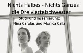 Bild: Nichts Halbes, nichts Ganzes: Die Dreiviertelschwester - mit Nina Carolas und Monica Calla