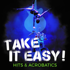 Bild: TAKE IT EASY! - Hits & Acrobatics