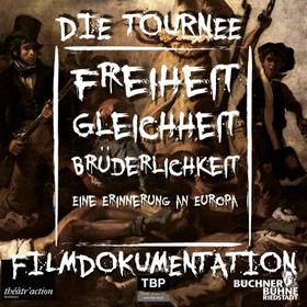 Bild: Freiheit! Gleichheit! Brüderlichkeit! (Filmdokumentation der Theatertournee 2013-15)