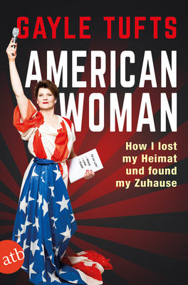 Bild: Gayle Tufts : American Woman - How I lost my Heimat und found my Zuhause
