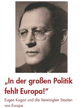 """Bild: """"In der großen Politik fehlt Europa!"""" Eugen Kogon und die Vereinigten Staaten von Europa"""