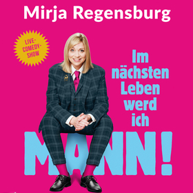 Bild: Mirja Regensburg - Im nächsten Leben werd ich Mann!
