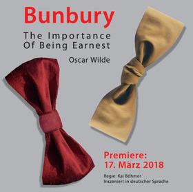 Bunbury - The Importance Of Being Earnest - Komödie von Oscar Wilde
