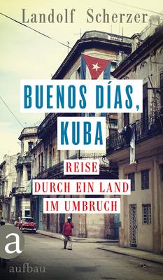 Bild: Buenos días, Kuba. Reise durch ein Land im Umbruch - Autorenlesung