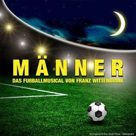 Männer - Das Fußballmusical von Franz Wittenbrink