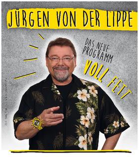 Bild: Jürgen von der Lippe - V O L L   F E T T !!