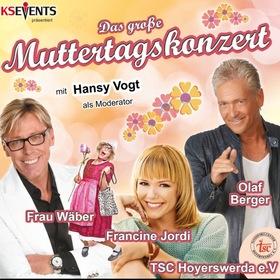 Bild: Das große Muttertagskonzert - Francine Jordi, Olaf Berger, Frau Wäber, Hansy Vogt, TSC Hoyerswerda e.V.