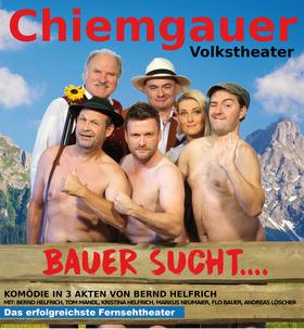 Bild: Chiemgauer Volkstheater – Bauer sucht... - mit Bernd Helfrich, Kristina Helfrich, Tom Mandl, Flo Bauer, Markus Neumaier, Andreas Löscher