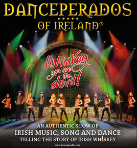 Danceperados of Ireland - Whiskey you are the devil! - An authentic show of Irish music, song and dance