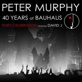 """Peter Murphy - 40 years of BAUHAUS - Ruby Celebration feat. David J performing """"In the Flat Field"""" entirely plus extended encore of BAUHAUS Classics"""