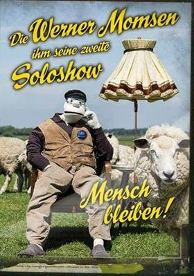 """""""Mensch bleiben!"""" Werner Momsens 2. Soloshow"""