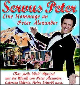 """Servus Peter - Das """"heile Welt"""" Musical - Eine Hommage an Peter Alexander"""