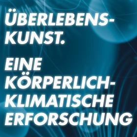 Bild: Überlebenskunst. Eine Körperlich - Klimatische Erforschung - ZImmertheater Tübingen