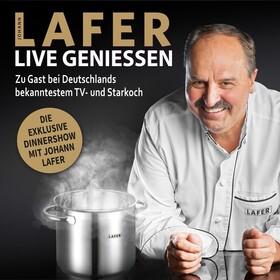Johann Lafer: Live Geniessen - Zu Gast bei Deutschlands bekanntestem TV- & Sternekoch