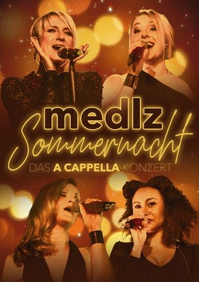 """Bild: MEDLZ """"Sommernacht""""– das a cappella Konzert - Ein Abend zum Träumen, Weinen, Singen und Lachen..."""