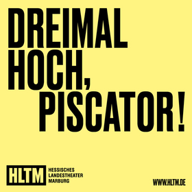 Bild: Dreimal Hoch Piscator - Zum 125. Geburtstag von Erwin Piscator / Ein Gemeinschaftsprojekt des Hessischen Landestheaters und des Erwin-Piscator-Hauses