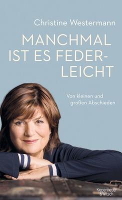 Christine Westermann - Manchmal ist es federleicht - Von kleinen und großen Abschieden