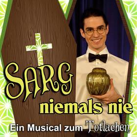 Sarg niemals nie - Ein Musical zum Totlachen