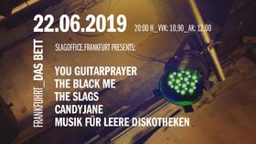 Slagoffice.Frankfurt presents: You Guitarprayer, The Black Me, The Slags, Candyjane & Musik Für Leere Diskotheken