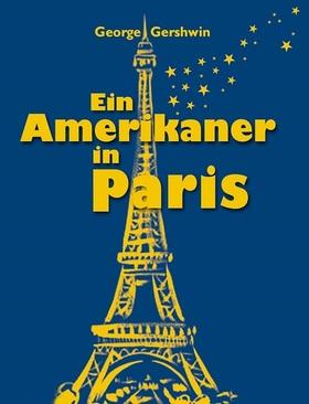 Ein Amerikaner in Paris - Musical von George und Ira Gershwin