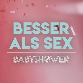 Bild: BESSER ALS SEX - Babyshower