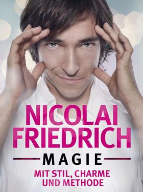 Magie – mit Stil, Charme und Methode - Magischer Abend mit Nicolai Friedrich