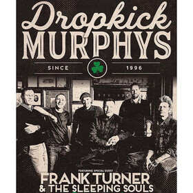 Dropkick Murphys - Featuring Special Guest: Frank Turner & The Sleeping Souls