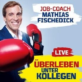 Mathias Fischedick – Der Jobcoach - Überleben unter Kollegen LIVE