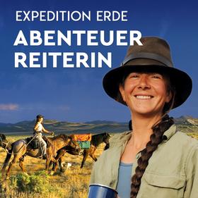 EXPEDITION ERDE: Die Abenteuerreiterin - Der lange Ritt