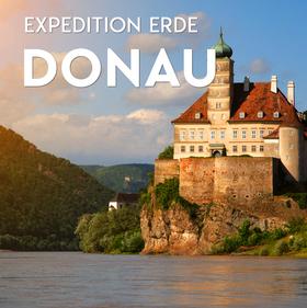 EXPEDITION ERDE: Donau - Vom Schwarzwald ans Schwarze Meer