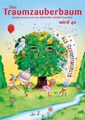 40 Jahre Traumzauberbaum - Das Geburtstagsfest - Familienmusical von Monika Ehrhardt und Reinhard Lakomy