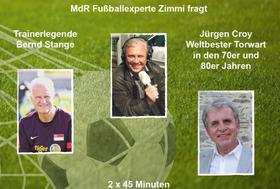 Bild: Fußballtalk – Wohin rollt der Fußball? - Kultreporter Zimmi MdR Fußballexperte befragt Bernd Stange und Jürgen Croy