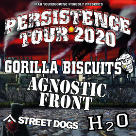 PERSISTENCE TOUR 2020 - feat. GORILLA BISCUITS + AGNOSTIC FRONT + H2O + STREET DOGS and more