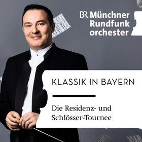 KLASSIK IN BAYERN - die Residenz- und Schlösser-Tournee des Münchner Rundfunkorchesters