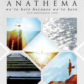 Anathema plus Rendezvous Point & Masvidal - we´re here because we´re here 10TH ANNIVERSARY TOUR