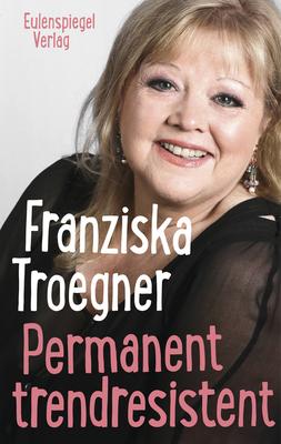 """Bild: Franziska Troegner - Im Bett mit dem Westen - Geschichten aus """"Permanent trendresistent"""