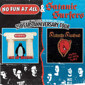 NO FUN AT ALL & SATANIC SURFERS               25 Years Anniversary Tour - Performing Their Classic 1995 Records Back To Back
