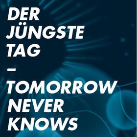 Bild: Der jüngste Tag - Tomorrow Never Knows