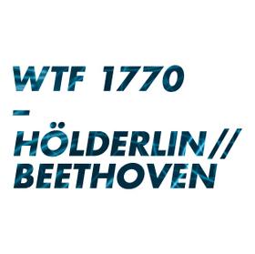 Bild: WTF 1770 - HÖLDERLIN // BEETHOVEN