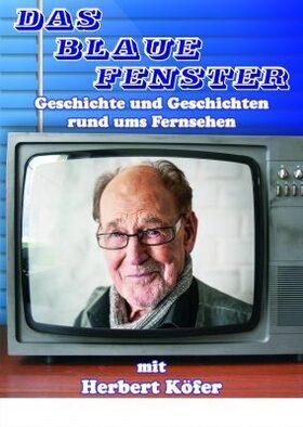 Bild: Das blaue Fenster mit HERBERT KÖFER - Das blaue Fenster - Geschichte und Geschichten rund um das Fernsehen