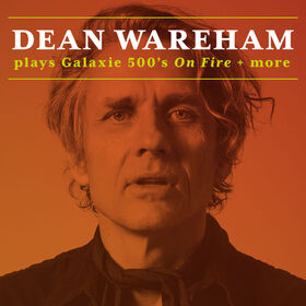 GALAXIE 500 by Dean Wareham & Band - On Fire and more